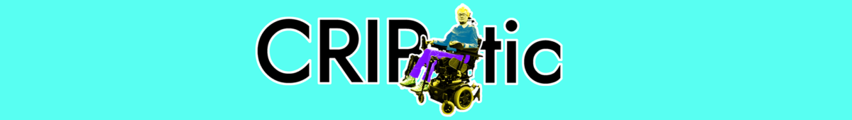 An image to mirror the Barbican imagery for CRIPtic disability arts showcase. A round-cornered narrow turquoise band. In the centre, in black text with white borders, it says CRIPtic. Superimposed in between the P and T is an image of Jamie in an electric wheelchair, with blonde hair, a blue shirt, and purple jeans, also outlined in white.