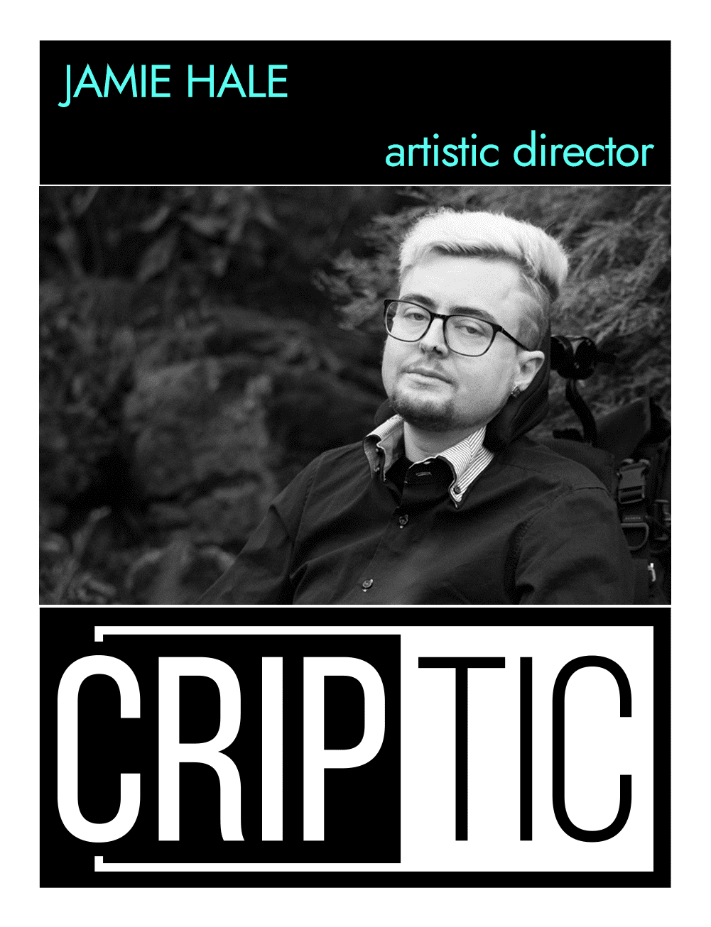 This is the back of an artist announcement card for Jamie Hale. The design is styled on an American baseball card. The card has a thin white border. At the top of the card, there is a thick black band with the artist name, Jamie, and a description of their role in CRIPtic, as Artistic Director. Below this, there is a black and white portrait photograph of Jamie. In it, Jamie has cropped hair, bleached blonde and longer on top. They have a round face and are wearing glasses and a black shirt. Their head is on their wheelchair headrest. They emerge from the bushes like a queer forest creature. Below the photo, there is a large black and white logo which reads CRIPtic.