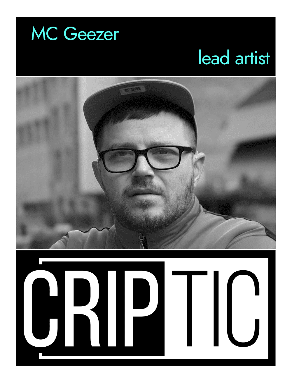 This is the back of an artist announcement card for MC Geezer. The design is styled on an American baseball card. The card has a thin white border. At the top of the card, there is a thick black band with the artist name, MC Geezer, and a description of their role in CRIPtic, as Lead Artist. Below this, there is a black and white portrait photograph of XXX. MC Geezer is a white man with short hair and a short beard. He is wearing black glasses and a red polo shirt, and is stood outside some buildings in Hackney. Below the photo, there is a large black and white logo which reads CRIPtic.